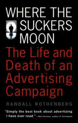 Where The Suckers Moon The Life And Death Of An Advertising Campaign Ebook