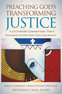 Preaching God's Transforming Justice: A Lectionary Commentary, Year C - eBook  -     By: Ronald J. Allen, Dale P. Andrews, Dawn Ottoni-Wilhelm