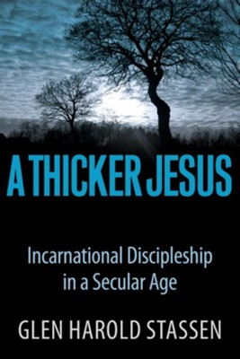 A Thicker Jesus: Incarnational Discipleship in a Secular Age - eBook  -     By: Glen H. Stassen