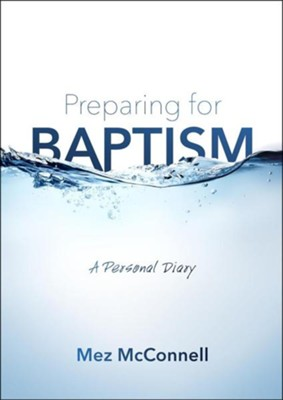 Preparing for Baptism: A personal diary  -     By: Mez McConnell
