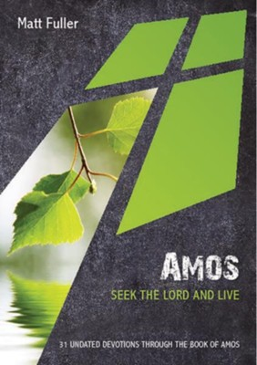 Amos: Seek the Lord and Live  -     By: Matt Fuller