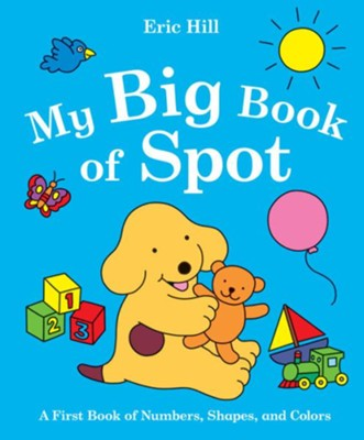My Big Book of Spot: A Book of Numbers, Shapes, and Colors  -     By: Eric Hill