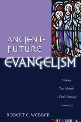 Ancient-Future Evangelism (Ancient-Future): Making Your Church a Faith-Forming Community - eBook  -     By: Robert E. Webber