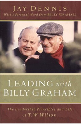 Leading with Billy Graham: The Leadership Principles and Life of T. W. Wilson - eBook  -     By: Jay Dennis