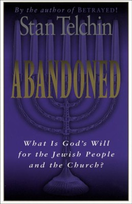 Abandoned: What Is God's Will for the Jewish People and the Church? - eBook  -     By: Stan Telchin