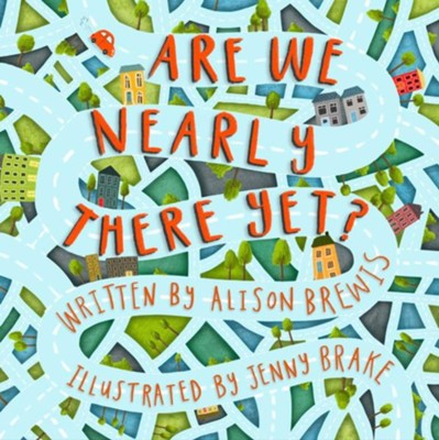 Are We Nearly There Yet?  -     By: Alison Brewis     Illustrated By: Jenny Brake
