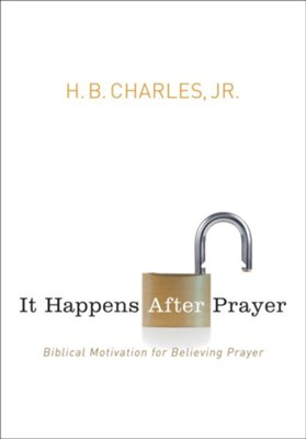 It Happens After Prayer: Biblical Motivation for Believing Prayer / New edition - eBook  -     By: H. B. Charles Jr.