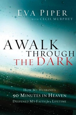 A Walk Through the Dark: How My Husband's 90 Minutes in Heaven Deepened My Faith for a Lifetime - eBook  -     By: Eva L. Piper, Cecil Murphey