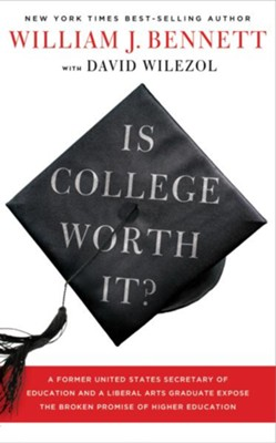 Is College Worth It?: A Former United States Secretary of Education and a Liberal Arts Graduate Expose the Broken Promise of Higher Education - eBook  -     By: William Bennett, David Wilezol