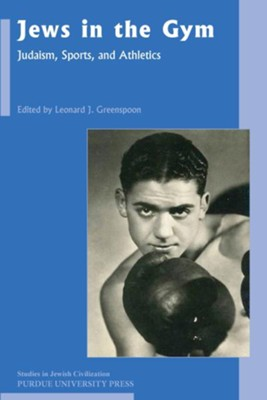 Jews in the Gym: Judaism, Sports, and Athletics - eBook  -     Edited By: Leonard J. Greenspoon     By: Leonard J. Greenspoon(Ed.)