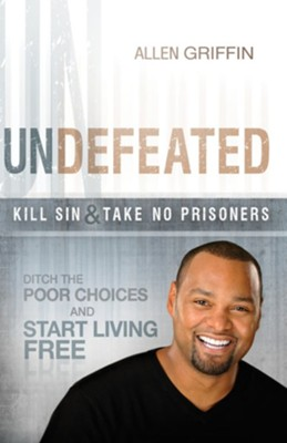 Undefeated: Ditch the poor choices and live free - eBook  -     By: Allen Griffin