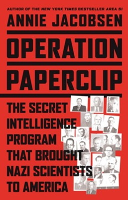 Operation Paperclip: The CIA's Secret Program to Bring Nazi Scientists to America - eBook  -     By: Annie Jacobsen