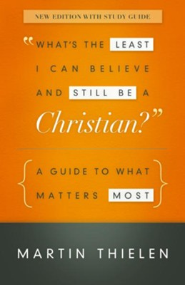 What's the Least I Can Believe and Still Be a Christian?: New Edition with Study Guide - eBook  -     By: Martin Thielen