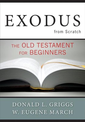 Exodus from Scratch: The Old Testament for Beginners - eBook  -     By: Donald L. Griggs, W. Eugene March