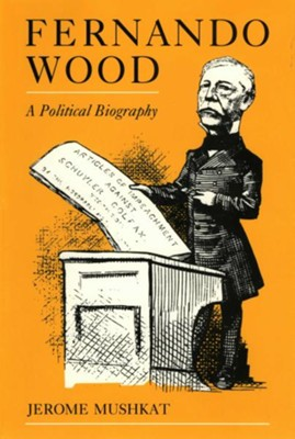 Fernando Wood: A Political Biography - eBook  -     By: Jerome Mushkat