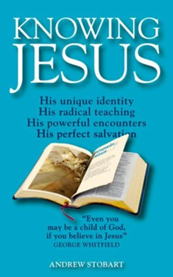 Knowing Jesus: His unique identity; His radical teaching; His powerful encounters; His perfect salvation - eBook  -     By: Andrew Stobart