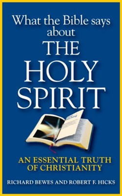 What the Bible Says about the Holy Spirit: An Essential Truth of Christianity - eBook  -     By: Richard Bewes, Robert Hicks