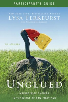 Unglued Participant's Guide: Making Wise Choices in the Midst of Raw Emotions - eBook  -     By: Lysa TerKeurst