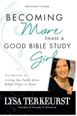 Becoming More Than a Good Bible Study Girl Participant's Guide: Living the Faith after Bible Class Is Over - eBook  -     By: Lysa TerKeurst
