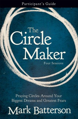 The Circle Maker Participant's Guide: Praying Circles Around Your Biggest Dreams and Greatest Fears - eBook  -     By: Mark Batterson