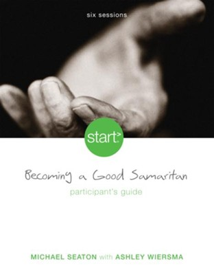 Start Becoming a Good Samaritan Participant's Guide: Six Sessions - eBook  -     By: Michael R. Seaton