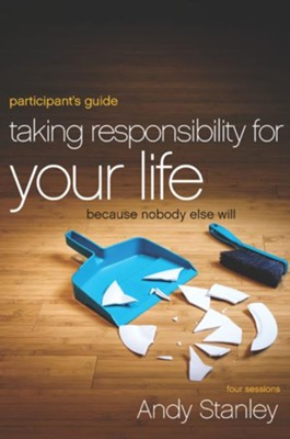 Taking Responsibility for Your Life Participant's Guide: Because Nobody Else Will - eBook  -     By: Andy Stanley