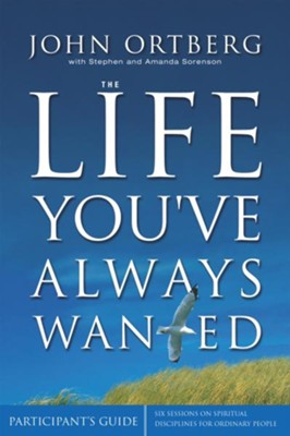 The Life You've Always Wanted Participant's Guide: Six Sessions on Spiritual Disciplines for Ordinary People - eBook  -     By: John Ortberg