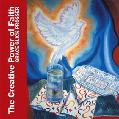 The Creative Power of Faith: Artistry and Observations - eBook  -     By: Grace Glick Prosser