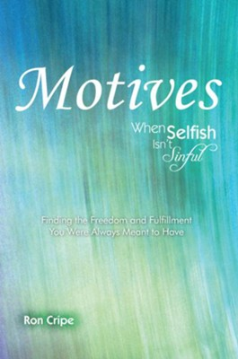 Motives: When Selfish isn't Sinful - eBook  -     By: Ron Cripe