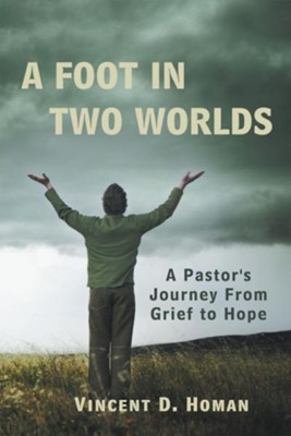 A Foot in Two Worlds: A Pastor's Journey From Grief to Hope - eBook  -     By: Vincent Homan