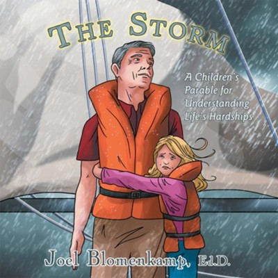 The Storm: A Children's Parable for Understanding Life's Hardships - eBook  -     By: Joel Blomenkamp