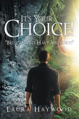It's Your Choice !: Believe and Have Victory! - eBook  -     By: Laura Haywood