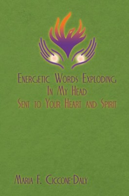 Energetic Words Exploding in My Head Sent to Your Heart and Spirit - eBook  -     By: Maria Ciccone-Daly