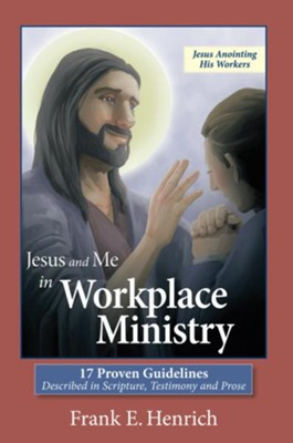 Jesus and Me in Workplace Ministry: 17 Proven Guidelines - eBook  -     By: Frank Henrich