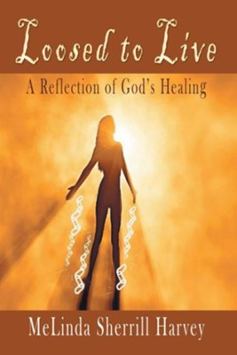 Loosed to Live: A Reflection of Gods Healing - eBook  -     By: MeLinda Harvey