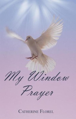 My Window Prayer - eBook  -     By: Catherine Florel