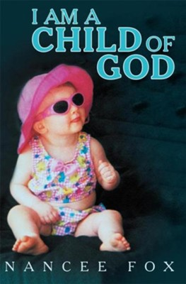 I Am a Child of God - eBook  -     By: Nancee Fox