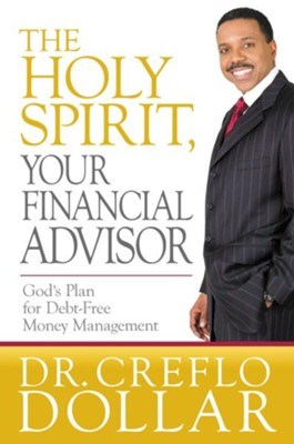 The Holy Spirit, Your Financial Advisor - eBook  -     By: Creflo A. Dollar