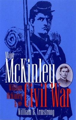 Major McKinley, William McKinley & The Civil Wa - eBook  -     By: William H. Armstrong
