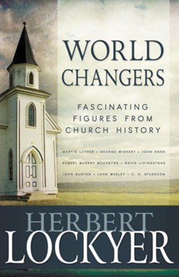 World Changers: Fascinating Figures from Church History - eBook  -     By: Herbert Lockyer