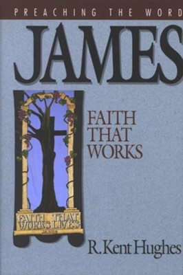 James: Faith That Works - eBook  -     By: R. Kent Hughes