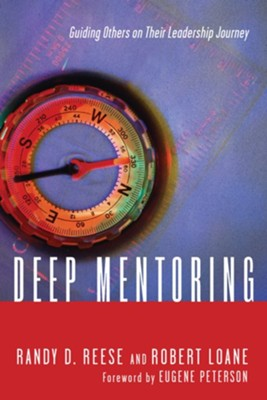 Deep Mentoring: Guiding Others on Their Leadership Journey - eBook  -     By: Randy D. Reese, Robert Loane