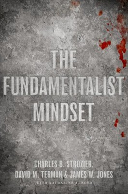 The Fundamentalist Mindset: Psychological Perspectives on Religion, Violence, and History  -     Edited By: Charles B. Strozier, James W. Jones, David M. Terman     By: Charles B. Strozier, editor, James W. Jones, editor & David M. Terman, editor