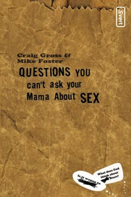 Questions You Can't Ask Your Mama About Sex - eBook  -     By: Craig Gross, Mike Foster