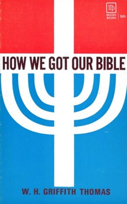 How We Got Our Bible / New edition - eBook  -     By: W. Griffith Thomas
