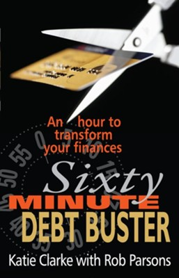 The Sixty Minute Debt Buster: An hour to transform your finaces - eBook  -     By: Katie Clarke, Rob Parsons