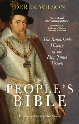 The People's Bible: The Remarkable History of the King James Version - eBook  -     By: Derek Wilson
