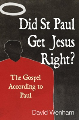 Did St Paul get Jesus right?: The Gospel according to Paul - eBook  -     By: David Wenham