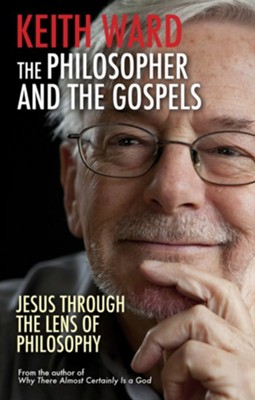 The Philosopher and the Gospels: Jesus through the Lens of Philosophy - eBook  -     By: Keith Ward