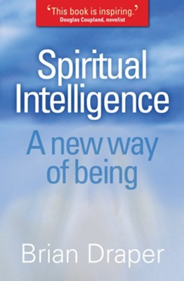Spiritual Intelligence: A new way of being - eBook  -     By: Brian Draper